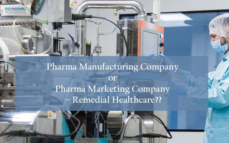 Pharma Manufacturing Company or Pharma Marketing Company – Remedial Healthcare