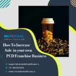 How to Increase Sales in your own PCD Franchise Business