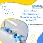 How to Start Pharmaceutical Manufacturing Unit in India?