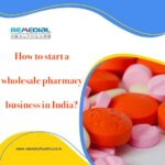 How to start a wholesale pharmacy business in India?