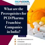 What are the Prerequisites for PCD Pharma Franchise Companies in India?